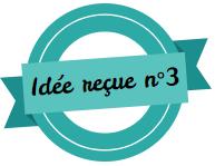Idée reçue 3
