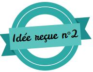 Idée reçue 2