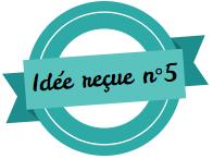 Idée reçue 5